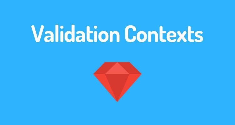Validation Contexts in ActiveRecord
